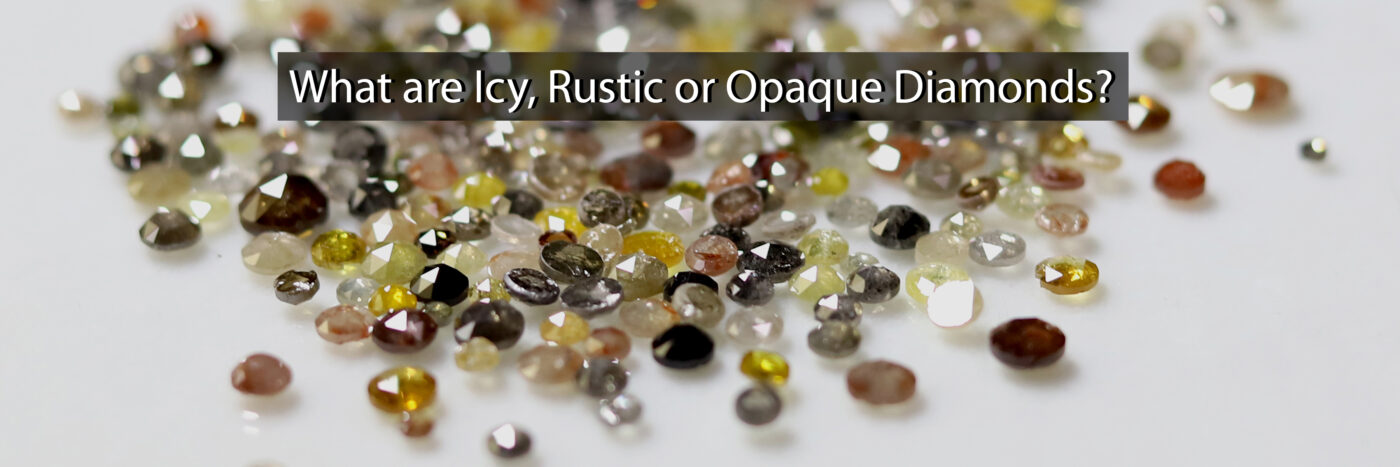What are Icy, Rustic, or Opaque diamonds?